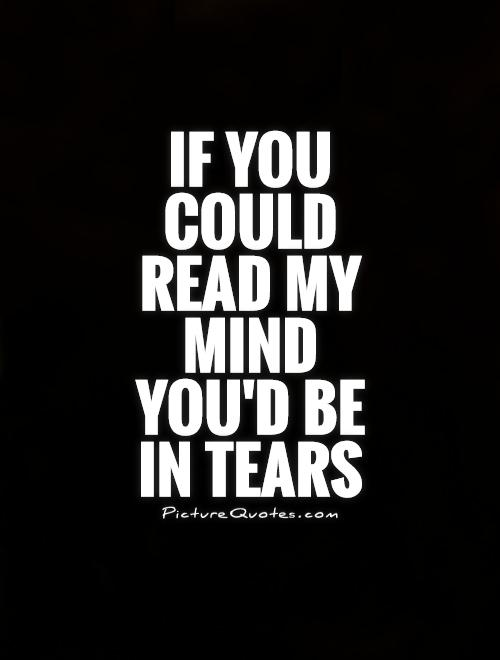 if-you-could-read-my-mind-youd-be-in-tears-quote-1